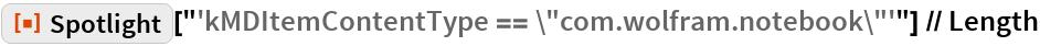 "ResourceFunction[""Spotlight""][   ""'kMDItemContentType == \""com.wolfram.notebook\""'""] // Length"