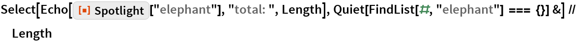 "Select[Echo[ResourceFunction[""Spotlight""][""elephant""], ""total: "", Length], Quiet[FindList[#, ""elephant""] === {}] &] // Length"