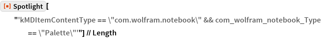 "ResourceFunction[""Spotlight""][   ""'kMDItemContentType == \""com.wolfram.notebook\"" && \ com_wolfram_notebook_Type == \""Palette\""'""] // Length"