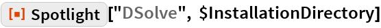 "ResourceFunction[""Spotlight""][""DSolve"", $InstallationDirectory]"