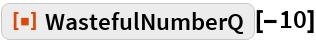 "ResourceFunction[""WastefulNumberQ""][-10]"