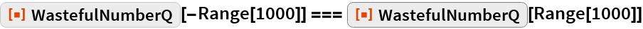 "ResourceFunction[""WastefulNumberQ""][-Range[1000]] === ResourceFunction[""WastefulNumberQ""][Range[1000]]"