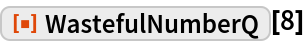 "ResourceFunction[""WastefulNumberQ""][8]"