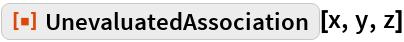 """ResourceFunction[""""UnevaluatedAssociation""""][x, y, z]"""