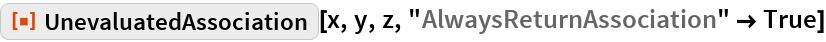 """ResourceFunction[""""UnevaluatedAssociation""""][x, y, z, """"AlwaysReturnAssociation"""" -> True]"""