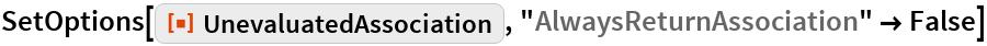 "SetOptions[ResourceFunction[""UnevaluatedAssociation""], ""AlwaysReturnAssociation"" -> False]"