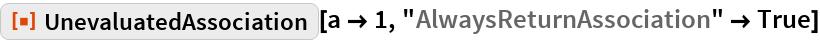 """ResourceFunction[""""UnevaluatedAssociation""""][a -> 1, """"AlwaysReturnAssociation"""" -> True]"""