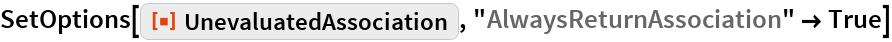 """SetOptions[ResourceFunction[""""UnevaluatedAssociation""""], """"AlwaysReturnAssociation"""" -> True]"""