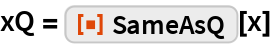 "xQ = ResourceFunction[""SameAsQ""][x]"
