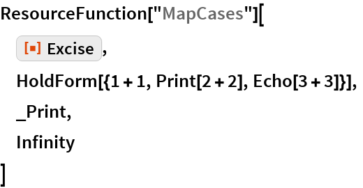 "ResourceFunction[""MapCases""][  ResourceFunction[""Excise""],  HoldForm[{1 + 1, Print[2 + 2], Echo[3 + 3]}],  _Print,  Infinity  ]"