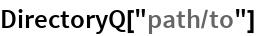 "DirectoryQ[""path/to""]"