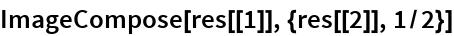 ImageCompose[res[[1]], {res[[2]], 1/2}]