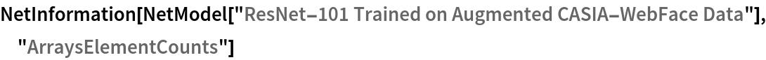 "NetInformation[  NetModel[""ResNet-101 Trained on Augmented CASIA-WebFace Data""], \ ""ArraysElementCounts""]"