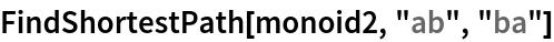 "FindShortestPath[monoid2, ""ab"", ""ba""]"
