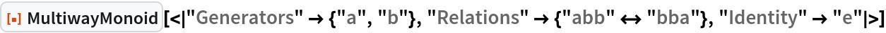 "ResourceFunction[  ""MultiwayMonoid""][<|""Generators"" -> {""a"", ""b""}, ""Relations"" -> {""abb"" <-> ""bba""}, ""Identity"" -> ""e""|>]"