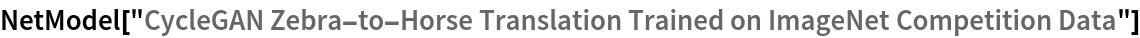 "NetModel[""CycleGAN Zebra-to-Horse Translation Trained on ImageNet \ Competition Data""]"