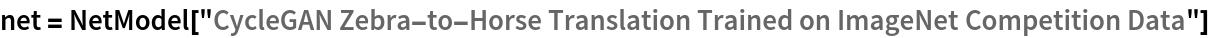 "net = NetModel[   ""CycleGAN Zebra-to-Horse Translation Trained on ImageNet \ Competition Data""]"
