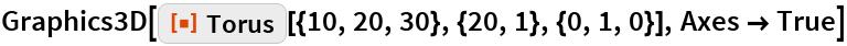 """Graphics3D[  ResourceFunction[""""Torus""""][{10, 20, 30}, {20, 1}, {0, 1, 0}], Axes -> True]"""