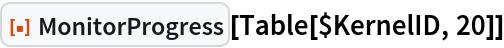 "ResourceFunction[""MonitorProgress""][Table[$KernelID, 20]]"
