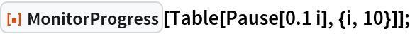 "ResourceFunction[""MonitorProgress""][Table[Pause[0.1 i], {i, 10}]];"