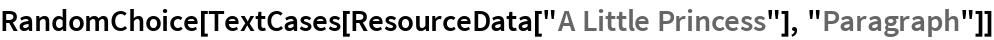 "RandomChoice[  TextCases[ResourceData[""A Little Princess""], ""Paragraph""]]"