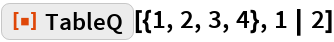 """ResourceFunction[""""TableQ""""][{1, 2, 3, 4}, 1 