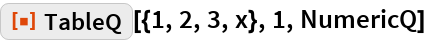 """ResourceFunction[""""TableQ""""][{1, 2, 3, x}, 1, NumericQ]"""