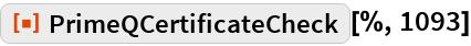"ResourceFunction[""PrimeQCertificateCheck""][%, 1093]"