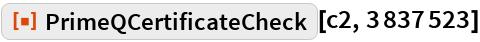 """ResourceFunction[""""PrimeQCertificateCheck""""][c2, 3837523]"""