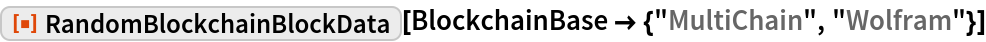 "ResourceFunction[""RandomBlockchainBlockData""][  BlockchainBase -> {""MultiChain"", ""Wolfram""}]"