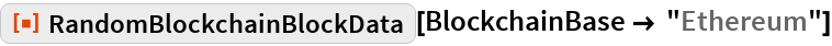 "ResourceFunction[""RandomBlockchainBlockData""][  BlockchainBase -> ""Ethereum""]"