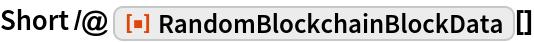 "Short /@ ResourceFunction[""RandomBlockchainBlockData""][]"