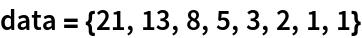 data = {21, 13, 8, 5, 3, 2, 1, 1}