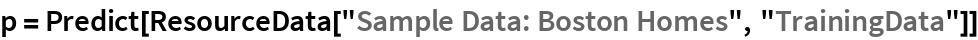 "p = Predict[ResourceData[""Sample Data: Boston Homes"", ""TrainingData""]]"