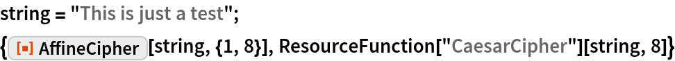 """string = """"This is just a test""""; {ResourceFunction[""""AffineCipher""""][string, {1, 8}], ResourceFunction[""""CaesarCipher""""][string, 8]}"""