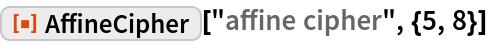 "ResourceFunction[""AffineCipher""][""affine cipher"", {5, 8}]"