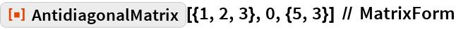 "ResourceFunction[""AntidiagonalMatrix""][{1, 2, 3}, 0, {5, 3}] // MatrixForm"