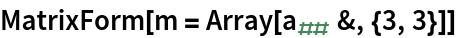 MatrixForm[m = Array[Subscript[a, ##] &, {3, 3}]]