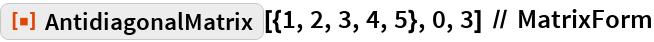 "ResourceFunction[""AntidiagonalMatrix""][{1, 2, 3, 4, 5}, 0, 3] // MatrixForm"