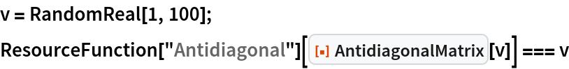"v = RandomReal[1, 100]; ResourceFunction[""Antidiagonal""][   ResourceFunction[""AntidiagonalMatrix""][v]] === v"