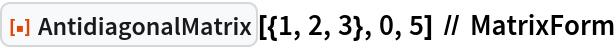 "ResourceFunction[""AntidiagonalMatrix""][{1, 2, 3}, 0, 5] // MatrixForm"