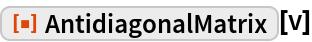 "ResourceFunction[""AntidiagonalMatrix""][v]"