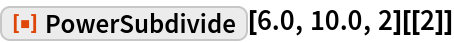 "ResourceFunction[""PowerSubdivide""][6.0, 10.0, 2][[2]]"