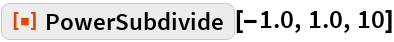 "ResourceFunction[""PowerSubdivide""][-1.0, 1.0, 10]"
