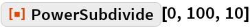 "ResourceFunction[""PowerSubdivide""][0, 100, 10]"