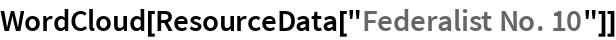 """WordCloud[ResourceData[""""Federalist No. 10""""]]"""