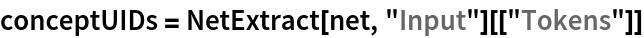 """conceptUIDs = NetExtract[net, """"Input""""][[""""Tokens""""]]"""