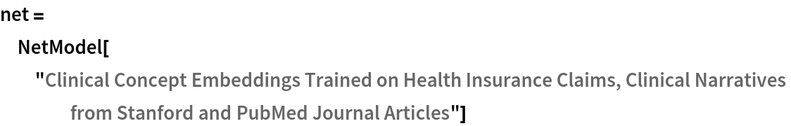 """net = NetModel[   """"Clinical Concept Embeddings Trained on Health Insurance Claims, \ Clinical Narratives from Stanford and PubMed Journal Articles""""]"""