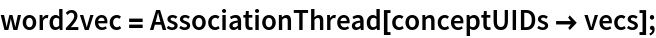 word2vec = AssociationThread[conceptUIDs -> vecs];
