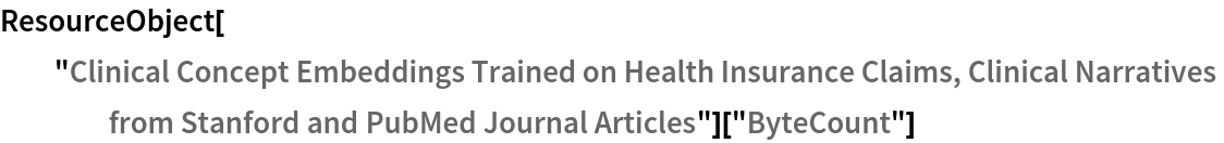 """ResourceObject[   """"Clinical Concept Embeddings Trained on Health Insurance Claims, \ Clinical Narratives from Stanford and PubMed Journal \ Articles""""][""""ByteCount""""]"""